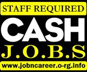 Weekly Cash Vacancies,  Staff Required.